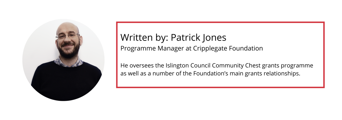 Patrick Jones, Programme Manager at Cripplegate Foundation. He oversees the Islington Council Community Chest grants programme as well as a number of the Foundation's main grants relationships.